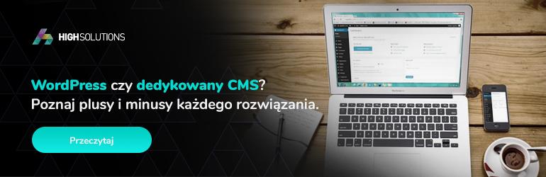 WordPress czy dedykowany CMS? Poznaj plusy i minusy każdego rozwiązania.